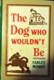 The Dog Who Wouldn't Be, Farley Mowat, 0896213234