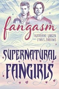 Fangasm: Supernatural Fangirls par Katherine Larsen