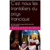 C'est nous les frontaliers du pays francique: Le francique,la langue de Clovis et de Charlemagne (French Edition)