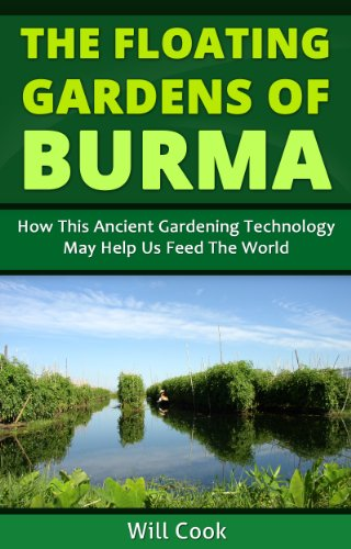The Floating Gardens of Burma: How This Ancient Gardening Technology May Help Us Feed The World (Gardening Guidebooks Book 15)