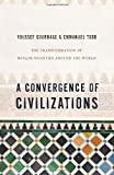 A Convergence of Civilizations – The Transformation of Muslim Societies Around the World