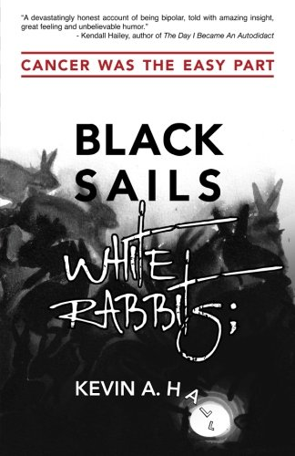 Black Sails White Rabbits: Cancer Was the Easy Part