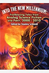 Into the New Millennium: Trailblazing Tales From Analog Science Fiction and Fact, 2000 - 2010 Kindle Edition