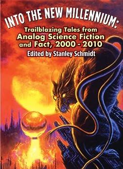 Into the New Millennium: Trailblazing Tales From Analog Science Fiction and Fact, 2000 - 2010 by [Torgersen, Brad R., Longyear, Barry B., Vajra, Rajnar, Frederick, Carl, Flynn, Michael F., Sawyer, Robert J., Dyson, Marianne J., Baxter , Stephen , Lovett, Richard A.]