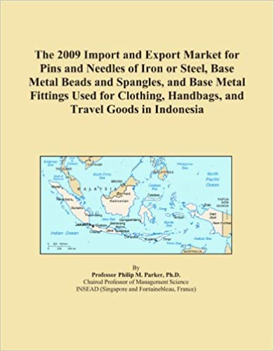 The 2009 Import and Export Market for Pins and Needles of Iron or Steel, Base Metal Beads and Spangles, and Base Metal Fittings Used for Clothing, Handbags, and Travel Goods in Indonesia
