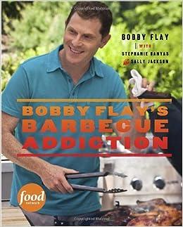 Bobby Flayu0027s Barbecue Addiction: Bobby Flay, Stephanie Banyas, Sally  Jackson: 9780307461391: Amazon.com: Books