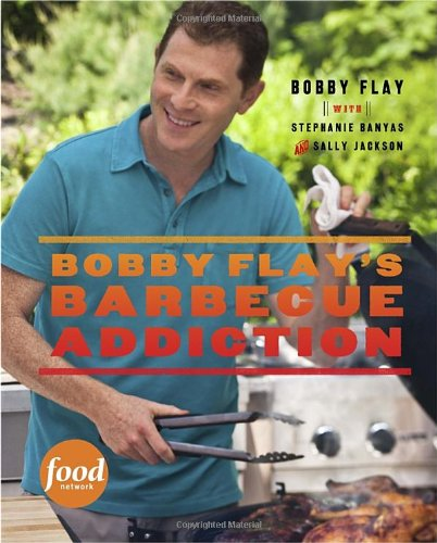 Bobby Flay's Barbecue Addiction by Bobby Flay, Stephanie Banyas, Sally Jackson