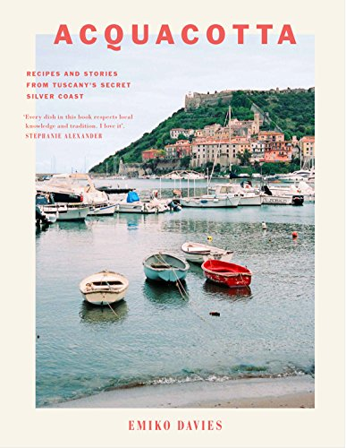 Acquacotta: Recipes and Stories from Tuscany's Secret Silver Coast (Soup Tuscany)