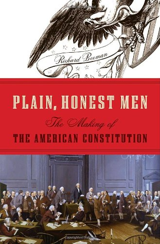 Plain  Honest Men  The Making Of The American Constitution
