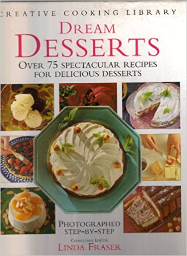 Book Dream Desserts: Over 75 Spectacular Recipes for Delicious Desserts (Creative Cooking Library)