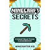 Minecraft Construction Handbook: Minecraft Creative Creations of Step-By-Step Constructions (Unofficial Minecraft Secrets Guide for Kids) (Ultimate Minecraft Secrets Handbook)