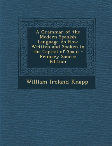 A Grammar of the Modern Spanish Language As Now Written and Spoken in the Capital of Spain - Primary Source Edition (Spanish Edition) (Tapa Blanda)