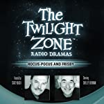 Hocus-Pocus and Frisby: The Twilight Zone Radio Dramas (Dramatized) | Rod Serling