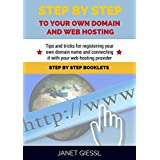 Step By Step To Your Own Domain And Webhosting: Tips and tricks for registering your own domain name and connecting...
