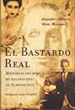 El Bastardo Real/ The Real Bastard: Memorias Del Hijo No Reconocido De Alfonso XIII/ Memoirs of the Unrecognized Son of Alfonso XIII (Spanish Edition)