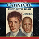 Carnival Audiobook by Elizabeth Bear Narrated by Celeste Ciulla