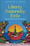 Liberty, Fraternity, Exile: Haiti and Jamaica after Emancipation