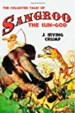 The Collected Tales of Sangroo the Sun-God, Crump, J. Irving, 1618271253
