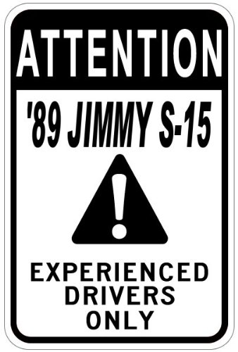 S15 Drivers (1989 89 GMC JIMMY S-15 Experienced Drivers Only Aluminum Caution Sign - 12 x 18 Inches)