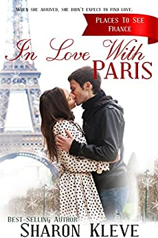 In Love with Paris: Christmas Romance - France (Places to See Book 2) by [Kleve, Sharon]