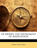 Of Money, the Instrument of Association, Henry Carey Baird, 1142032191