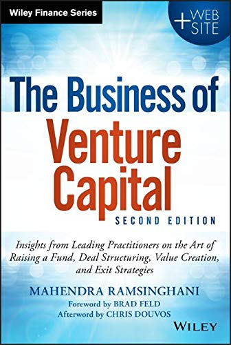 The Business of Venture Capital: Insights from Leading Practitioners on the Art of Raising a Fund, Deal Structuring, Value Creation, and Exit Strategies (Wiley Finance) (Find The Best Venture Capital)