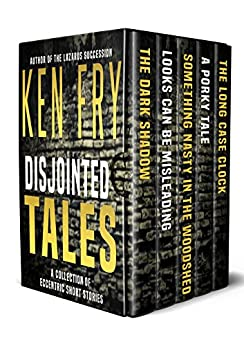Disjointed Tales: A Collection of Eccentric Short Stories by [Fry, Ken]
