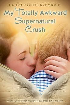 My Totally Awkward Supernatural Crush by [Toffler-Corrie, Laura]