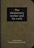 The Elementary Worker and His Work, Alice Jacobs and Ermina Chester Lincoln, 5518912137