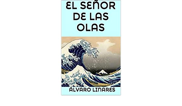 Amazon.com: EL SEÑOR DE LAS OLAS (Spanish Edition) eBook: Álvaro Linares: Kindle Store
