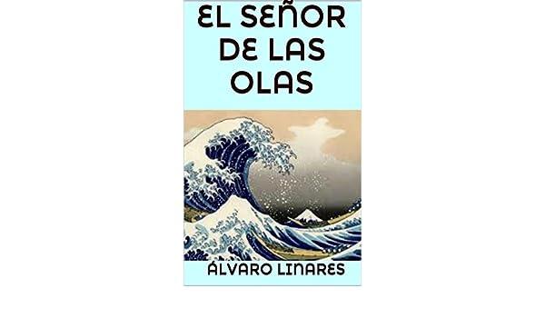Amazon.com: EL SEÑOR DE LAS OLAS (Spanish Edition) eBook: Álvaro Linares: Kindle Store