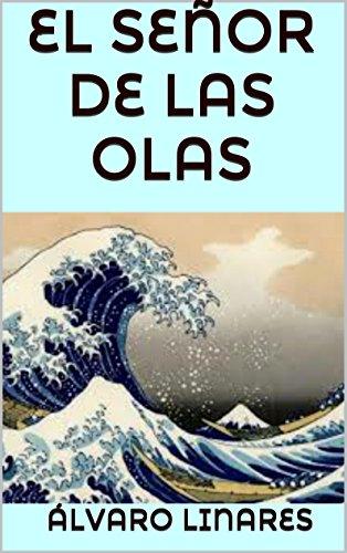 EL SEÑOR DE LAS OLAS (Spanish Edition) by [Linares, Álvaro]