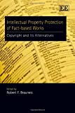 Intellectual Property Protection of Fact Based Works, Robert Brauneis, 1848441835
