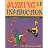 Jazzing Up Instruction: An Integrated Curriculum for Elementary Students by Childrens Guild Inc (2002-11-30)