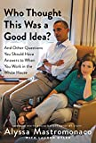 #7: Who Thought This Was a Good Idea?: And Other Questions You Should Have Answers to When You Work in the White House