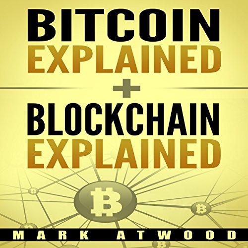 Bitcoin Explained + Blockchain Technology Explained (2018) Blockchain Bitcoin: Two Books in One