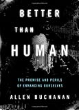 Better than Human: The Promise and Perils of Enhancing Ourselves (Philosophy in Action) by Allen Buchanan Picture