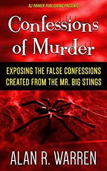 Confessions of Murder: Exposing the False Confessions created from the Mr. Big Stings by [Warren, Alan R., Parker, RJ]