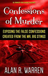 Confessions of Murder: Exposing the False Confessions created from the Mr. Big Stings