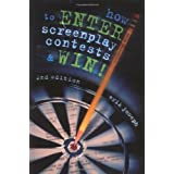 How to Enter Screenplay Contests and Win!: An Insider's Guide to Selling your Screenplay to Hollywood