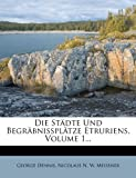 img - for Die St dte und Begr bnisspl tze Etruriens von George Dennis. (German Edition) book / textbook / text book