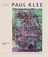 Paul Klee Catalogue Raisonné : Werke 1940 : Tome 9 par Berne Paul Klee Foundation Museum of Fine Arts
