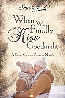 When We Finally Kiss Goodnight by [Troilo, Staci]