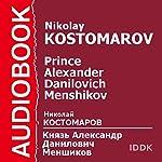 Prince Alexander Danilovich Menshikov [Russian Edition] | Nikolay Kostomarov