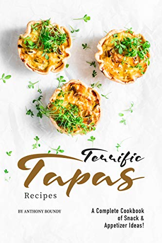 Terrific Tapas Recipes: A Complete Cookbook of Snack & Appetizer Ideas! by [Boundy, Anthony]