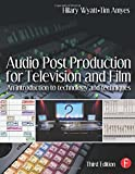 Audio Post Production for Television and Film, Third Edition: An introduction to technology and techniques