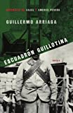 Escuadrón Guillotina, Guillermo Arriaga, 0743296826