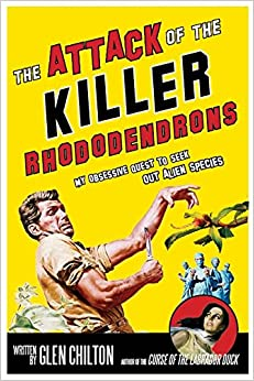 The Attack Of The Killer Rhododendrons: My Obsessive Quest To See, The
