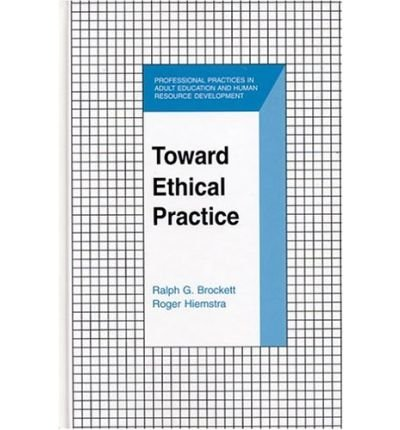 [(Toward Ethical Practice: A Guide for Action )] [Author: Ralph G. Brockett] [Aug-2004]