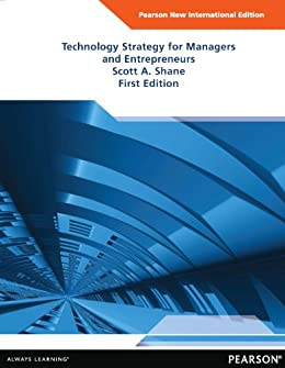 Technology Strategy for Managers and Entrepreneurs: Pearson New International Edition